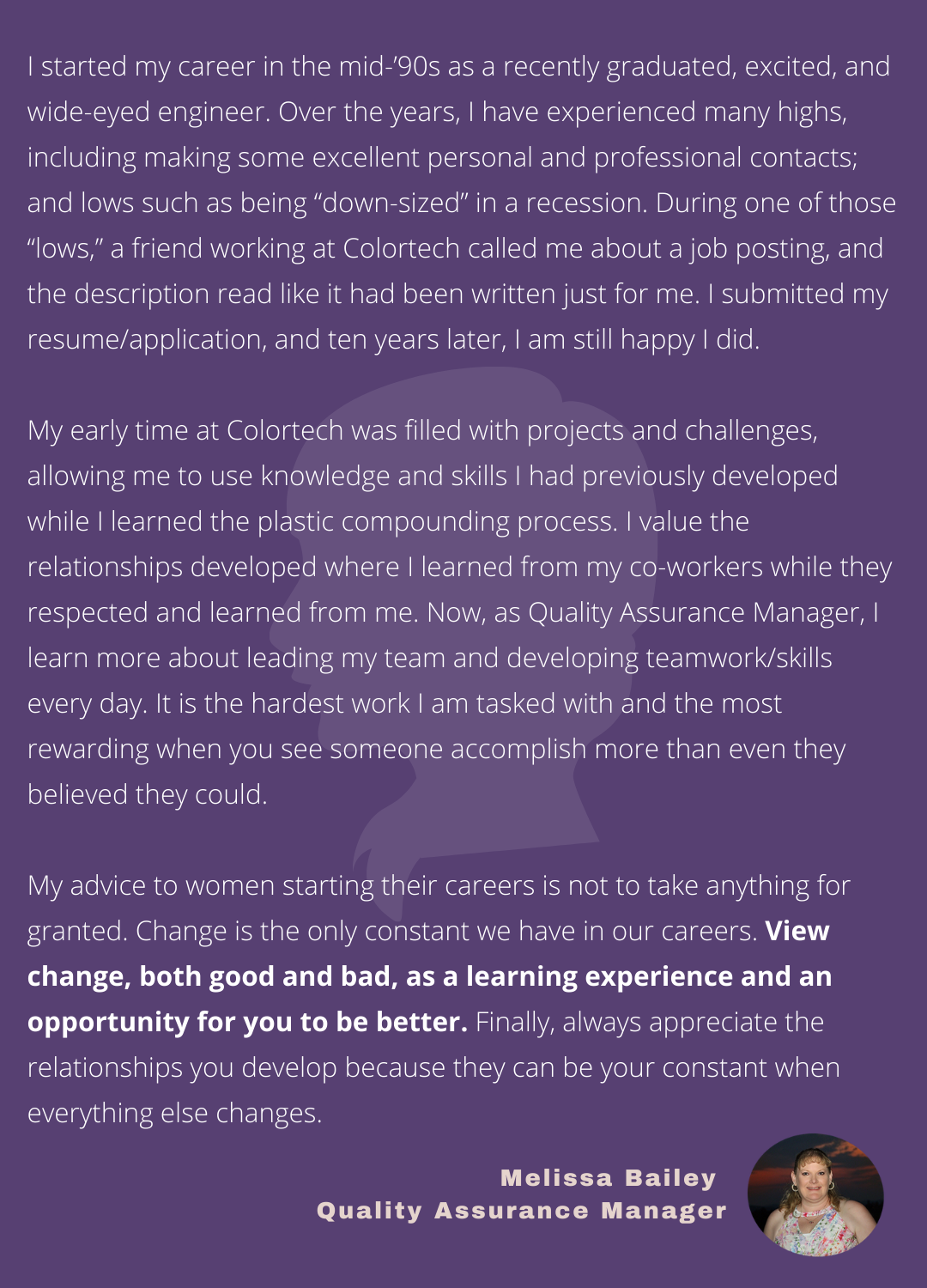 Melissa Bailey, Quality Service Engineer, reflects on the highs and lows of her career and what led her to Colortech. Bailey emphasizes change is the only constant we have in our careers.